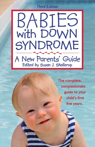 Babies with Down Syndrome: A New Parents' Guide: 3rd Edition