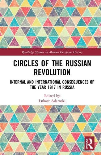 Circles of the Russian Revolution: Internal and International Consequences of the Year 1917 in Russia (Routledge Studies in Modern European History)