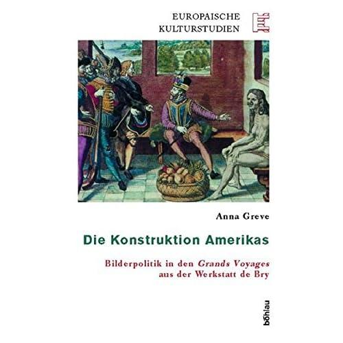 Die Konstruktion Amerikas: Bilderpolitik in Den 'grands Voyages' Aus Der Werkstatt de Bry