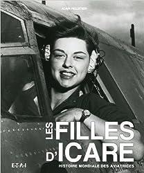 Les filles d'Icare : Histoire mondiale des aviatrices de Alain Pelletier ( 7 octobre 2011 )