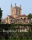 Imperial Gothic: Religious Architecture and High Anglican Culture in the British Empire, 1840-1870 (Paul Mellon Centre for Studies in British Art)