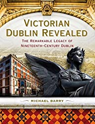 Victorian Dublin Revealed: The Remarkable Legacy of Nineteenth-Century Dublin