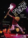 Grunge is dead. Storia orale del grunge
