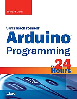 Arduino Programming in 24 Hours, Sams Teach Yourself by [Blum, Richard]