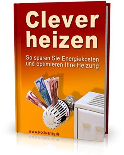Clever Heizen: So sparen Sie Energiekosten und optimieren Ihre Heizung