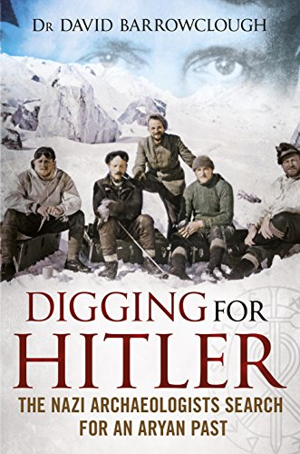 Digging for Hitler: The Nazi Archaeologists Search for an Aryan Past por David Barrowclough