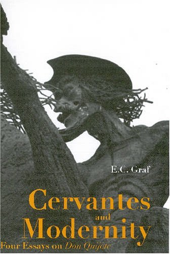 Cervantes and Modernity: Four Essays on Don Quixote: Four Essays on