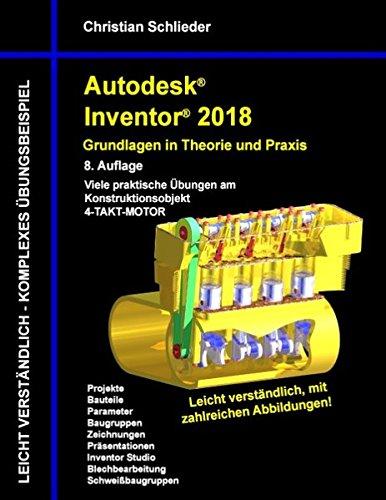 Autodesk Inventor 2018 - Grundlagen in Theorie und Praxis: Viele praktische Übungen am Konstruktionsobjekt 4-Takt-Motor (Autodesk Inventor - Grundlagen in Theorie und Praxis)
