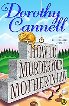 How to Murder Your Mother-In-Law (Ellie Haskell mysteries) by [Cannell, Dorothy]
