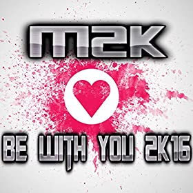 M2K-Be With You 2k16