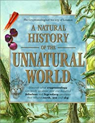 A Natural History of the Unnatural World: Discover What Cryptozoology Can Teach Us about Over One Hundred Fabulous and Legendary Creatures That Inhabit Earth, Sea and Sky by Joel Levy (2000-01-24)