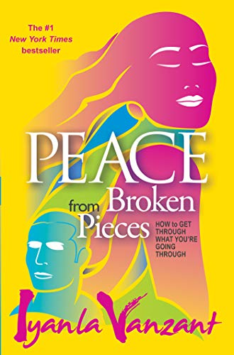 Peace from Broken Pieces: How to Get Through What You're Going Through por Iyanla Vanzant