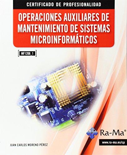 Operaciones Auxiliares De Mantenimiento De Sistemas Microinformáticos (MF1208_1) por Juan Carlos Moreno Perez