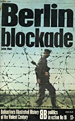 Berlin Blockade (Ballantine's Illustrated History of the Violent Century, Politics in Action #10)
