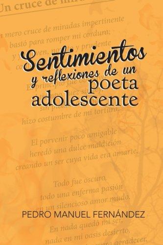 Sentimientos y Reflexiones de Un Poeta Adolescente por Pedro Manuel Fernandez