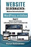 Website Selbermachen (Band 2): Moderne Internetseiten für Handwerker, selbständige Unternehmer und Kleinbetriebe mit WordPress erstellen (Die eigene Ihr Unternehmen: vom Einsteiger zum Profi.)