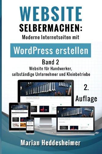 Website Selbermachen (Band 2): Moderne Internetseiten für Handwerker, selbständige Unternehmer und Kleinbetriebe mit WordPress erstellen (Die eigene ... Ihr Unternehmen: vom Einsteiger zum Profi.)