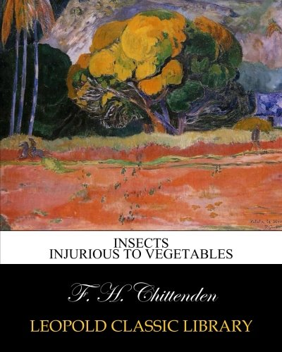 Insects injurious to vegetables por F. H. Chittenden