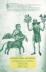 Goddesses, Elixirs, and Witches: Plants and Sexuality Throughout Human History