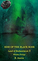 Rise of the Black Rose (Land of Enchantment Witches Trilogy Book 3)
