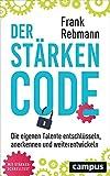 Der Stärken-Code: Die eigenen Talente entschlüsseln, anerkennen und weiterentwickeln