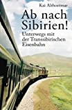 Ab nach Sibirien!: Unterwegs mit der Transsibirischen Eisenbahn - Kai Althoetmar
