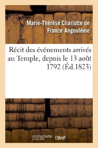 Récit des événements arrivés au Temple, depuis le 13 août 1792 jusqu'à la mort du Dauphin Louis XVII