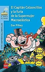 El Capitán Calzoncillos y la furia de la Supermujer Macroelástica (El Barco de Vapor Azul)