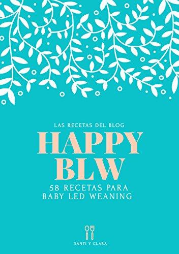 Happy BLW: 58 Recetas para Baby Led Weaning