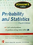 Schaum's Outline of Probability and Statistics, 4th Edition: 897 Solved Problems + 20 Videos (Schaum's Outline Series)