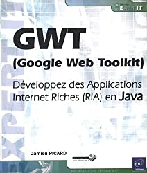 GWT (Google Web Toolkit) - Développez des Applications Internet Riches (RIA) en Java