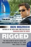 Rigged: The True Story of an Ivy League Kid Who Changed the World of Oil, from Wall Street to Dubai (P.S.) by Ben Mezrich (2008-08-12)