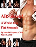 ABSolutely! 4 Weeks to a Flat Stomach: Practical AB Exercises to Do From Home (English Edition)