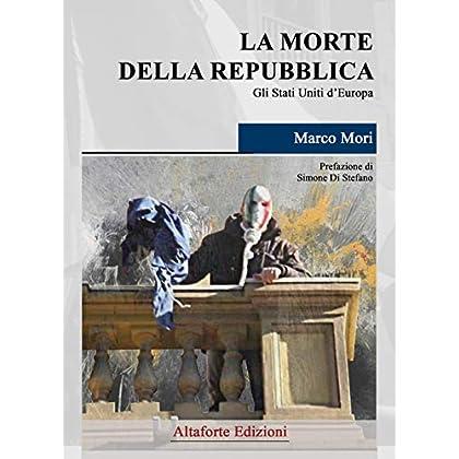 La Morte Della Repubblica. Gli Stati Uniti D'europa