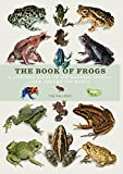 The Book of Frogs: A life-size guide to six hundred species from around the world (Book Of Series)