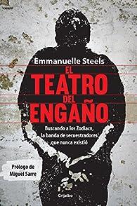 El teatro del engaño: Buscando a los Zodiaco, la banda de secuestradores que nunca existió par Emmanuelle Steels