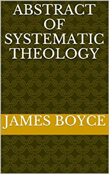 Abstract Of Systematic Theology (English Edition) par [Boyce, James]