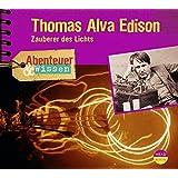 Abenteuer & Wissen: Thomas Alva Edison. Zauberer des Lichts
