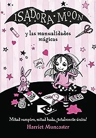Isadora Moon y las manualidades mágicas par Harriet Muncaster