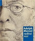 Adolph Menzel: radikal real. Katalogbuch zur Ausstellung in München, 15.5.2008-31.8.2008, Kunsthalle der Hypo-Kulturstiftung - Bernhard Maaz