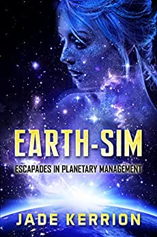 Earth-Sim: Escapades in Planetary Management by [Kerrion, Jade]