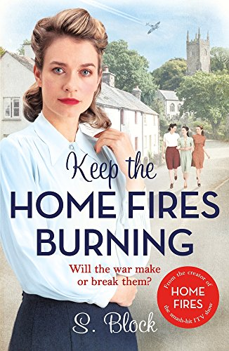 Keep the Home Fires Burning: A heartwarming saga to curl up with this winter
