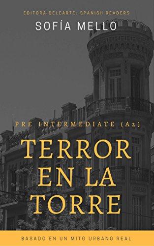 Spanish readers: Terror en la torre (Pre intermediate A2): Based on a true urban legend por Sofía Mello