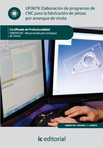 Elaboración de programas de CNC para la fabricación de piezas por arranque de viruta. FMEH0109 por Manuel Sánchez Fulgueira
