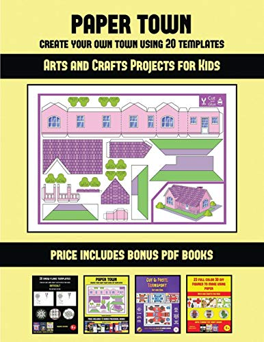 Arts and Crafts Projects for Kids (Paper Town - Create Your Own Town Using 20 Templates): 20 full-color kindergarten cut and paste activity sheets ... of this book includes 12 printable PDF ki