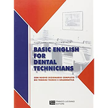 Basic English For Dental Technicians. Con Nuovo Dizionario Completo Dei Termini Tecnici E Grammatica
