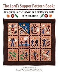 The Lord's Supper Pattern Book: Imagining Harriet Powers' Lost Bible Story Quilt by Kyra E. Hicks (2011-11-20)