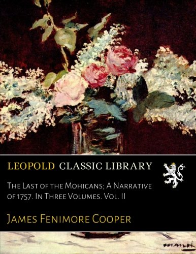 The Last of the Mohicans; A Narrative of 1757. In Three Volumes. Vol. II por James Fenimore Cooper