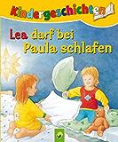 Lea darf bei Paula schlafen: Die schönsten Kindergeschichten