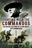 Fighting with the Commandos: Recollections of Stan Scott, No. 3 Commando